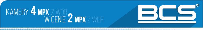 Promocja BCS - Kamery 4MPx z WDR w cenie 2 MPX z WDR